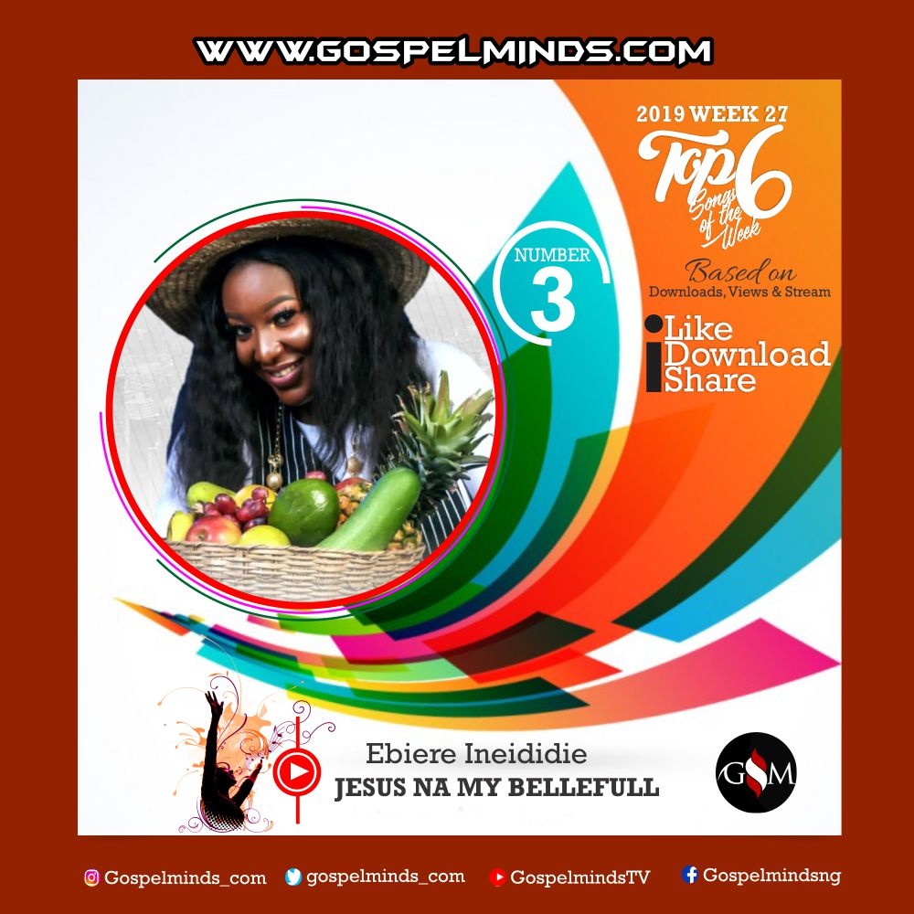 Top 6 Latest Nigerian Gospel Songs of The Week 2019 WK-27 (Ebiere Ineididie – Jesus Na My Bellefull)