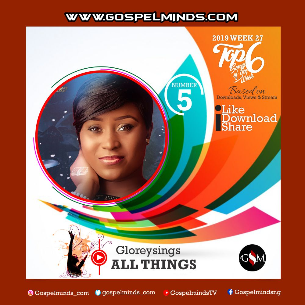 Top 6 Latest Nigerian Gospel Songs of The Week 2019 WK-27 (Gloreysings – All Things)