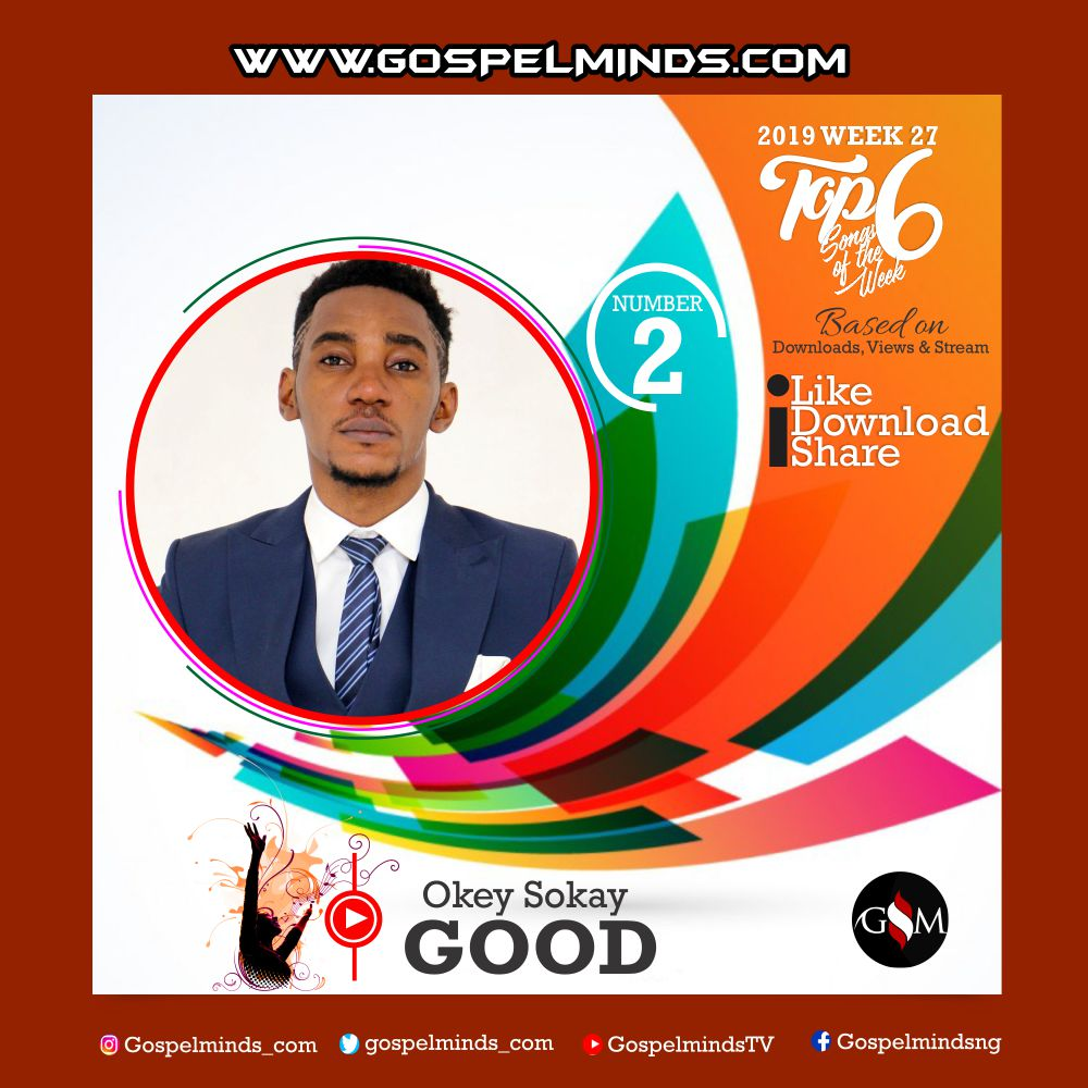 Top 6 Latest Nigerian Gospel Songs of The Week 2019 WK-27 (Okey Sokay – Good)