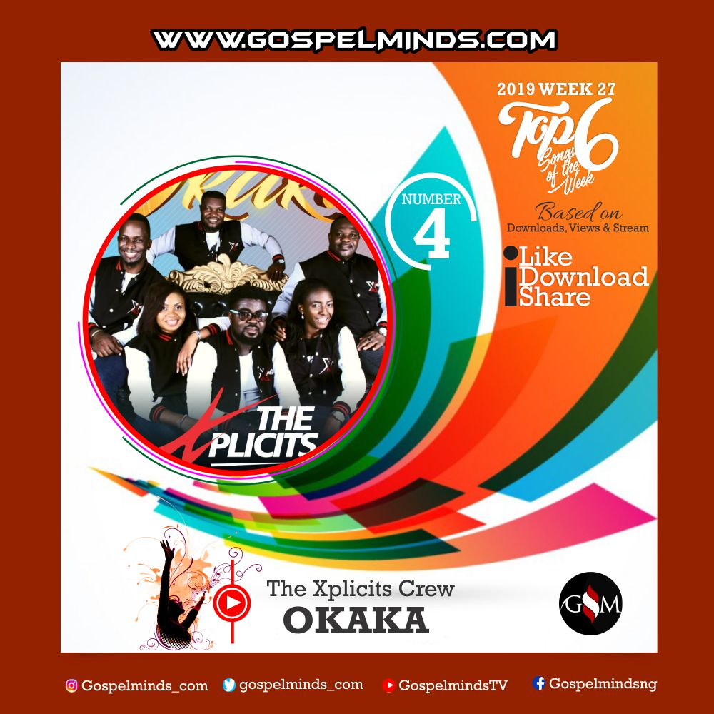 Top 6 Latest Nigerian Gospel Songs of The Week 2019 WK-27 (The Xplicits Crew - Okaka)