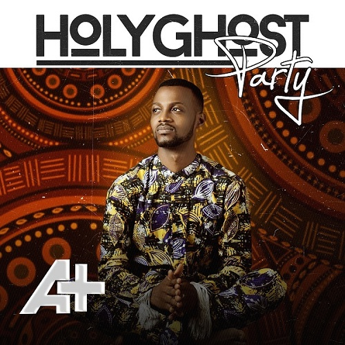A+ - Holy Ghost Party