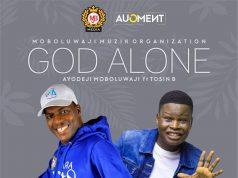 Ayo Moboluwaji Ft. Tosin Bee - God Alone