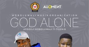 Ayo Moboluwaji Ft. Tosin Bee - God Alone