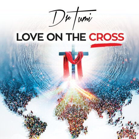 Dr Tumi - Love On he Cross Album