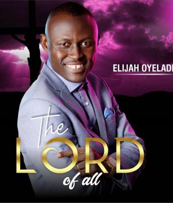 Elijah Oyelade 5th Album - The Lord of All