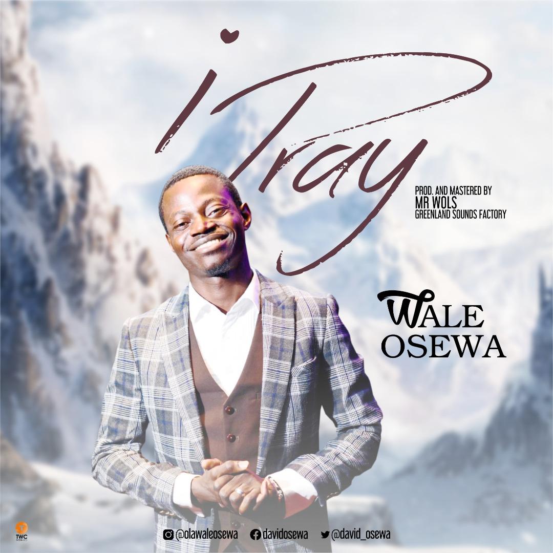 I Pray By Wale Osewa