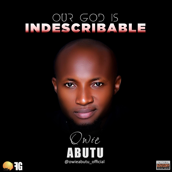 Owie Abutu - Our God is Indescribable