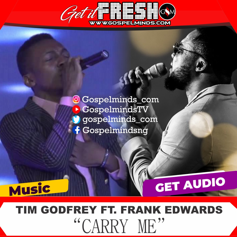 Tim Godfrey Ft. Frank Edwards - Carry Me