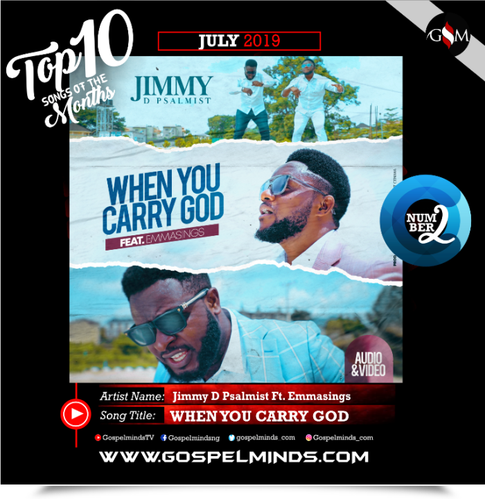Top 10 Gospel Songs of The Month - June 2019 GospelMinds Ent. (Jimmy D Psalmist – When You Carry God Ft. Emmasings)