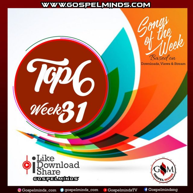 Top 6 Gospel Songs of The Week – 2019 WK 31 August