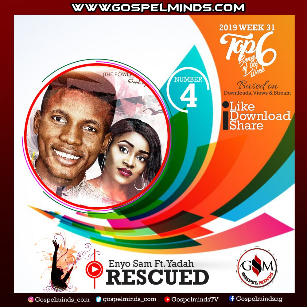Top 6 Gospel Songs of The Week – 2019 WK 31 August (Enyo Sam Ft. Yadah – Rescued)
