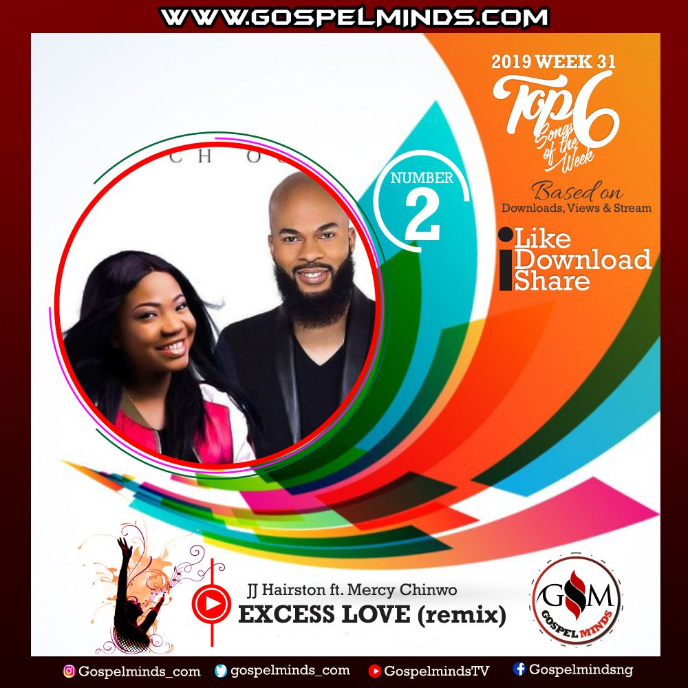 Top 6 Gospel Songs of The Week – 2019 WK 31 August (Excess Love – JJ Hairston ft. Mercy Chinwo)