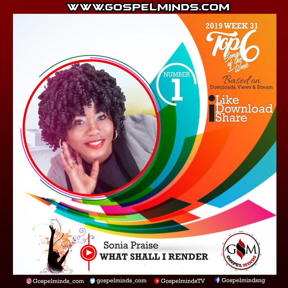 Top 6 Gospel Songs of The Week – 2019 WK 31 August (Sonia Praise – What Shall I Render)