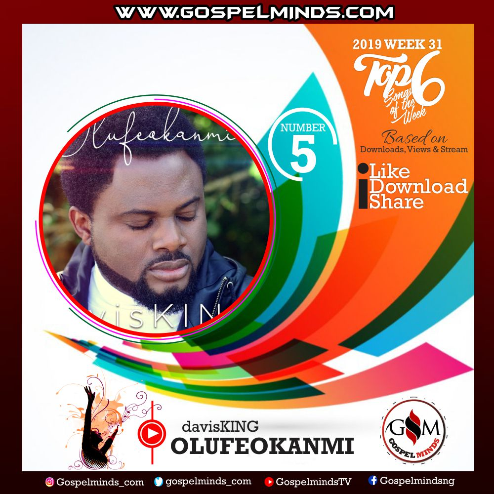 Top 6 Gospel Songs of The Week – 2019 WK 31 August (davisKING – Olufeokanmi)