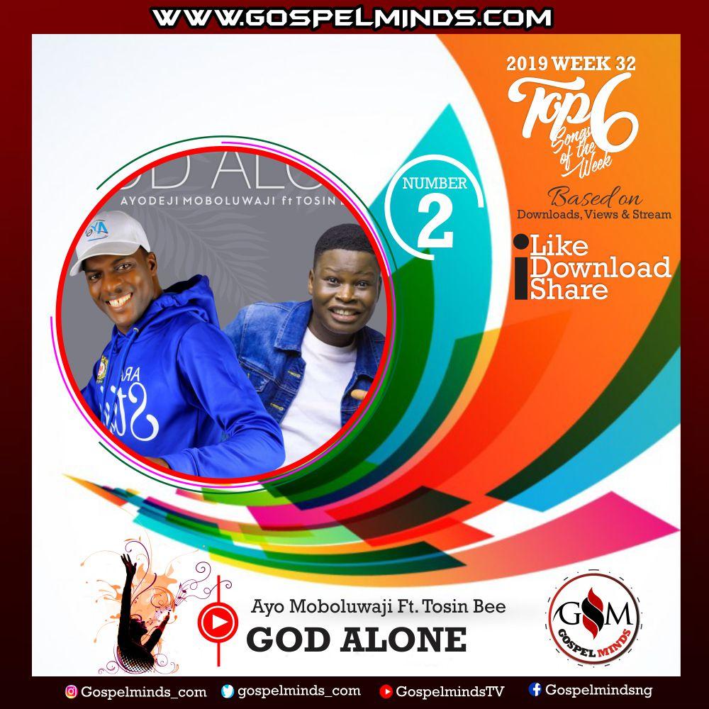 Top 6 Gospel Songs of The Week 2019 WK-32 (Ayo Moboluwaji Ft. Tosin Bee – God Alone)