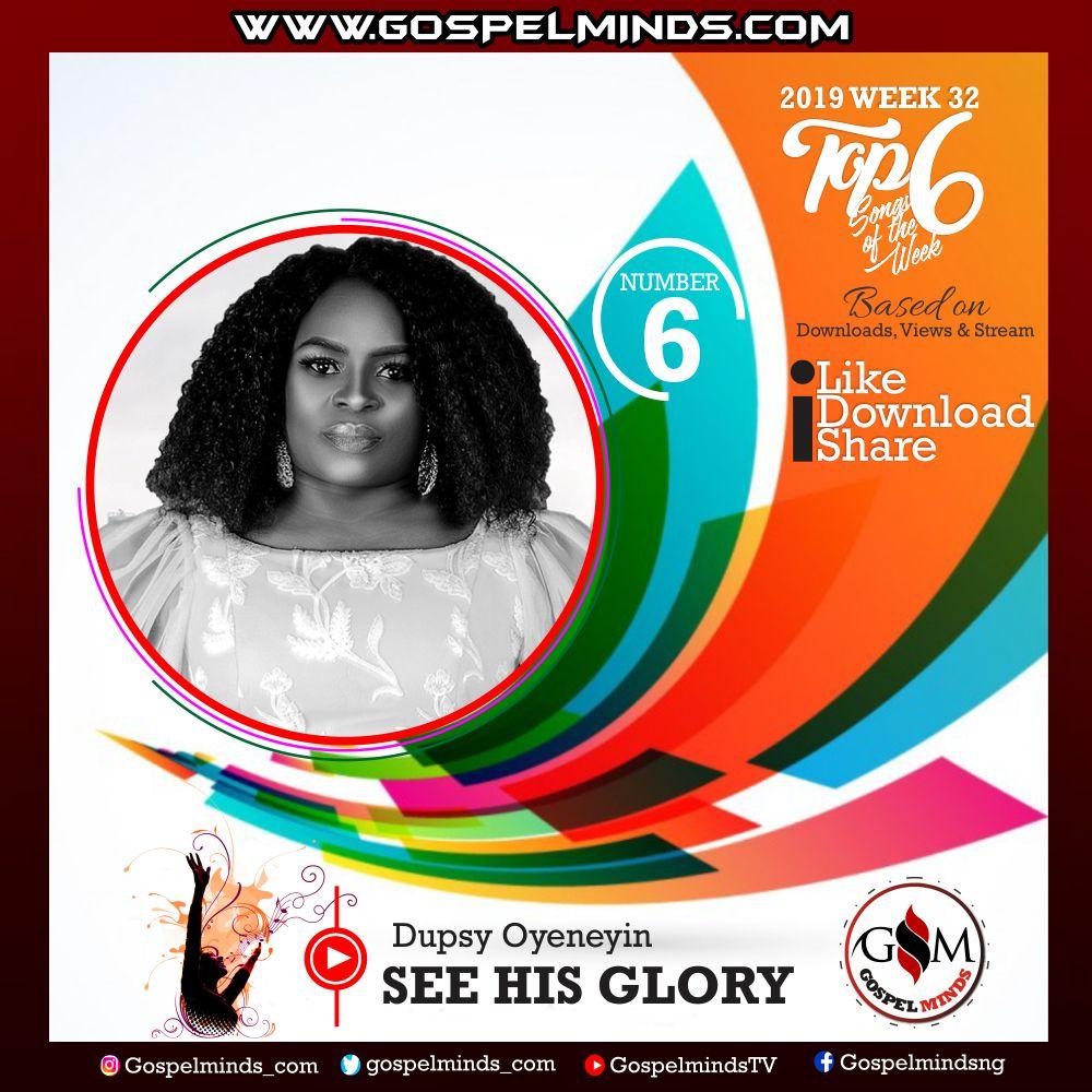 Top 6 Gospel Songs of The Week 2019 WK-32 (Dupsy Oyeneyin – See His Glory)