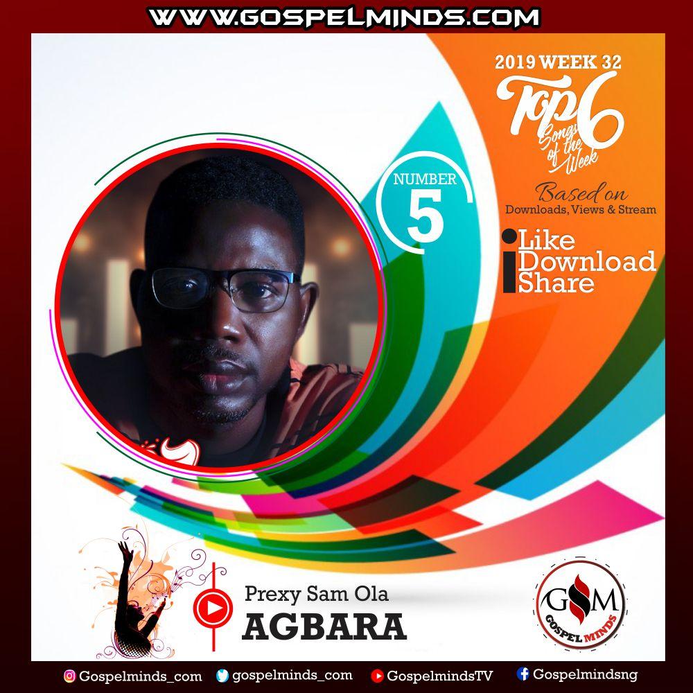 Top 6 Gospel Songs of The Week 2019 WK-32 (Prexy Sam Ola – Agbara)