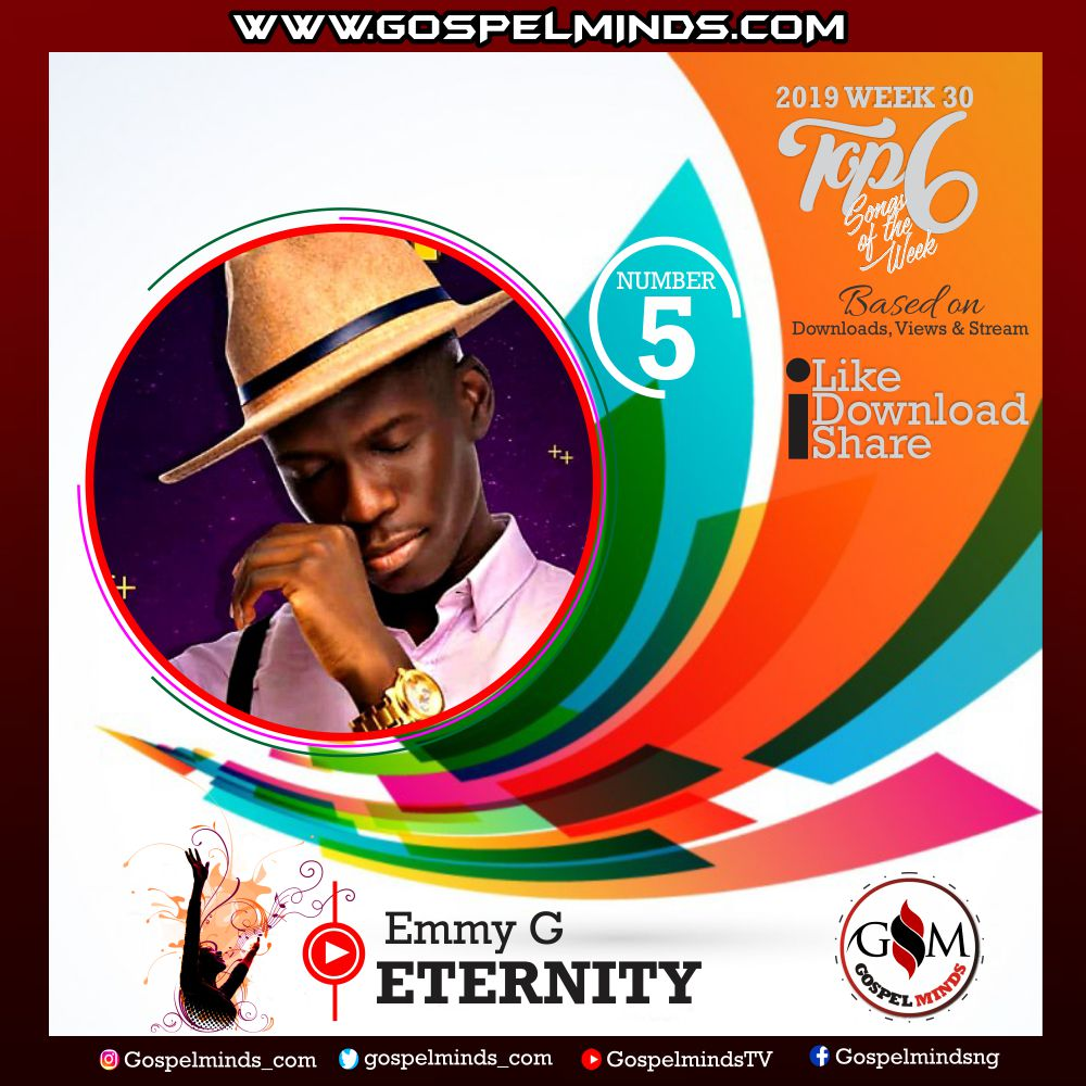 Top 6 Latest Nigerian Gospel Songs of The Week – 2019 WK 30 (Emmy G - Eternity)
