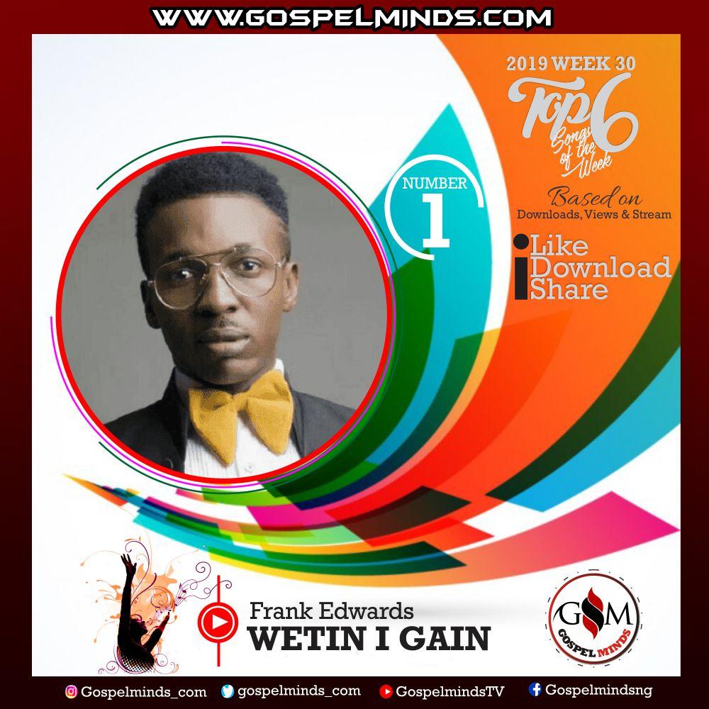 Top 6 Latest Nigerian Gospel Songs of The Week – 2019 WK 30 (Frank Edwards - Wetin I Gain)