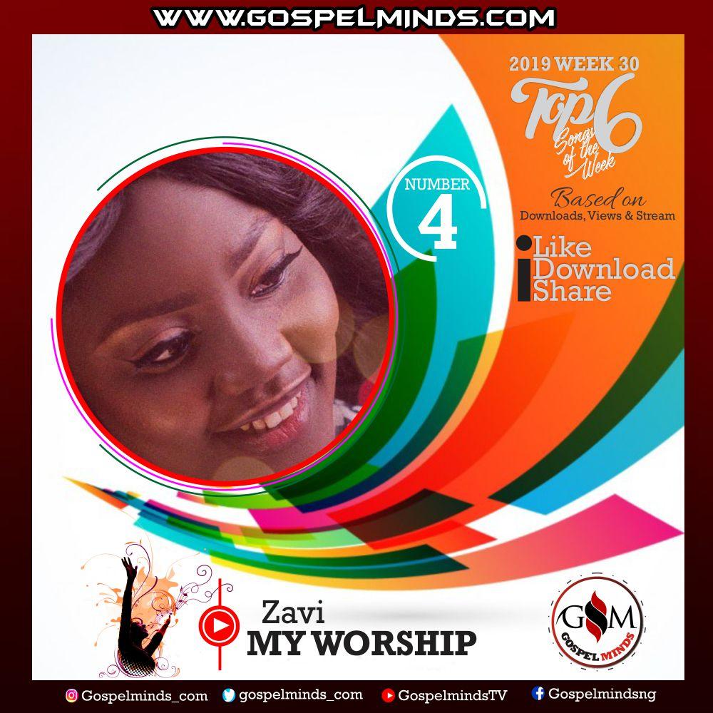 Top 6 Latest Nigerian Gospel Songs of The Week – 2019 WK 30 (Zavi – My Worship)