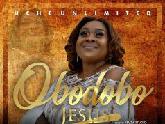 Uche Unlimited - Obodobo Jesus
