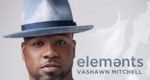 VaShawn Mitchell New Album Elements