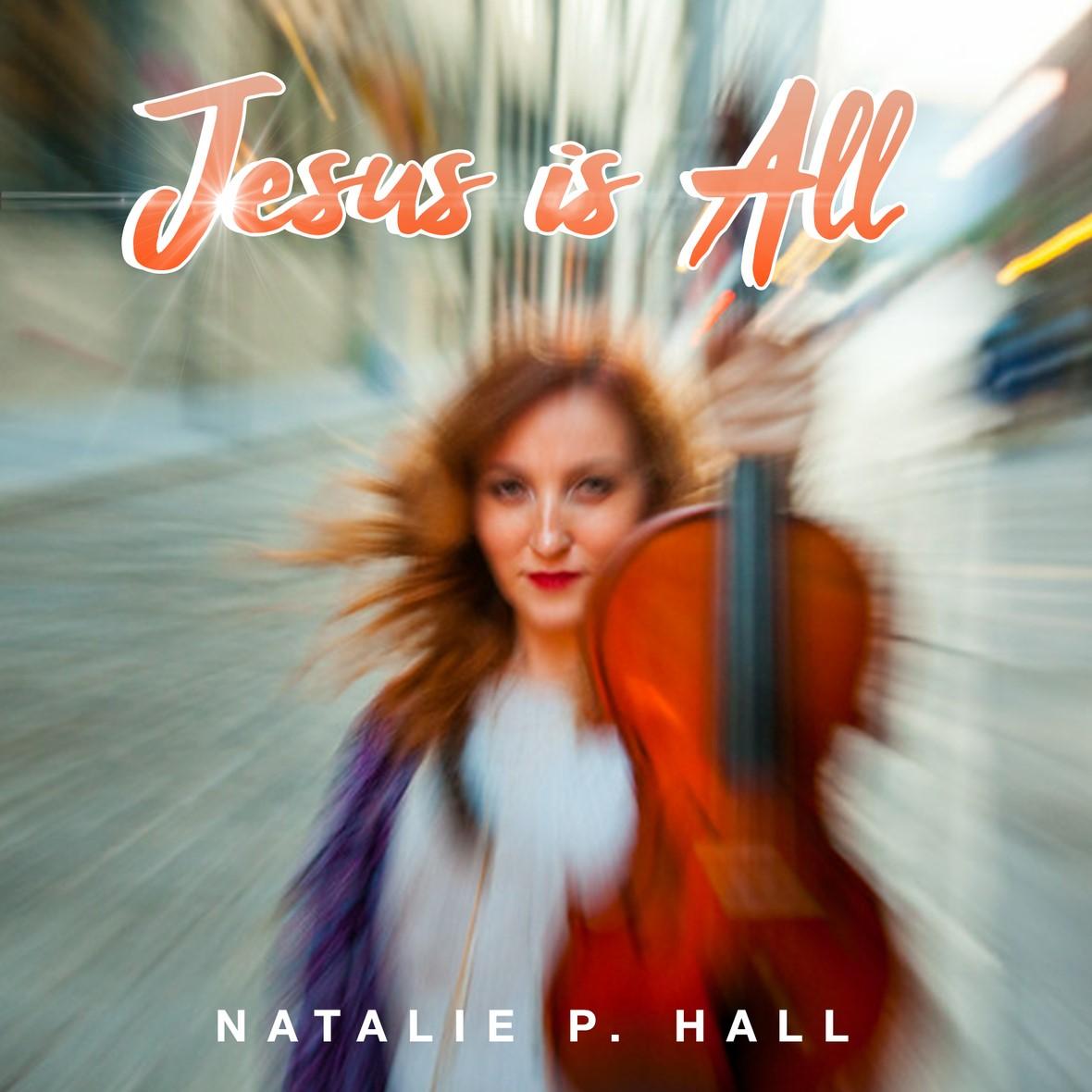 Natalie P. Hall - Jesus Is All