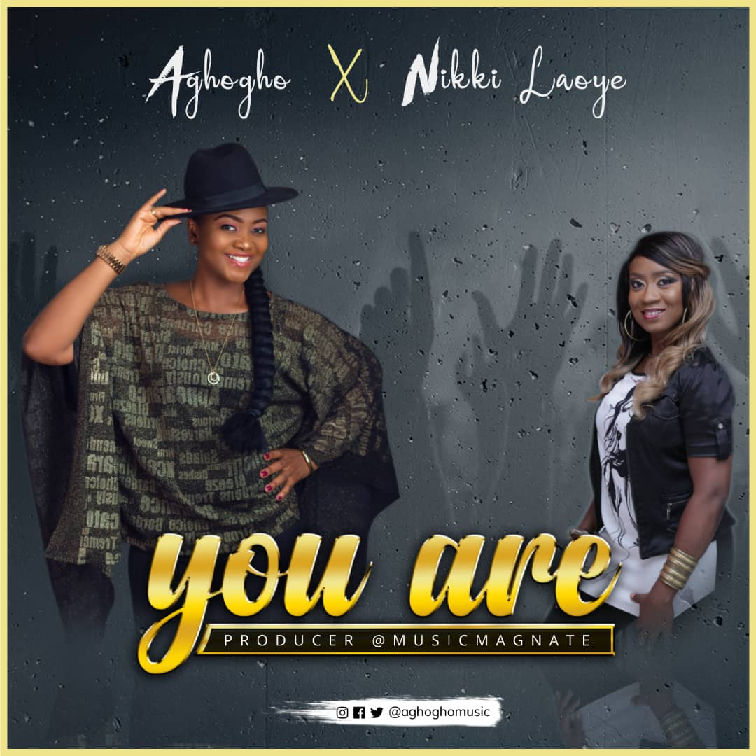 Aghogho ft. Nikki Laoye You Are
