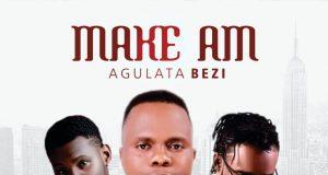 Agulata Bezi - Make Am Ft. Blackgeez & Pakiss10