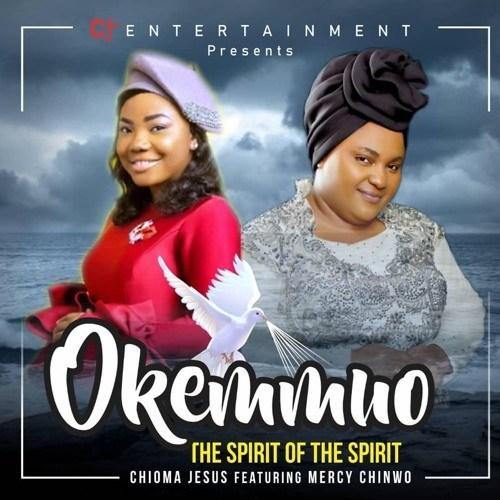 Music + Lyrics: Chioma Jesus – Okemmuo Ft. Mercy Chinwo