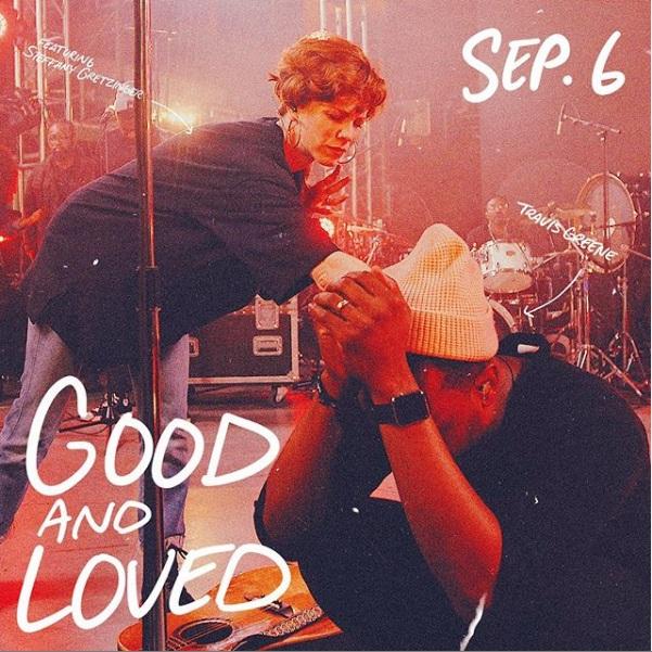 Good and Loved By Travis Greene Ft. Steffany Gretzinger