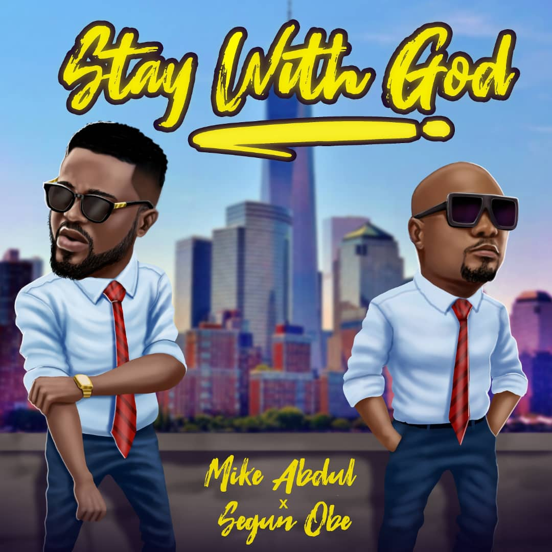 Mike Abdul - Stay With GOD Ft. Segun OBE