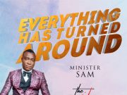 Minister Sam - Everything Has Turned Around
