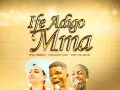 Nwa Chineme Ife Adigo Mma Feat. Testimony Jaga & Jennifer Adiele