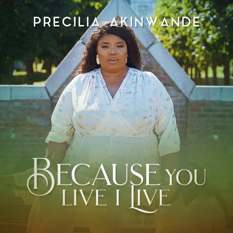 Precilia Akinwande - Because You Live I Live