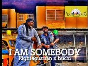 Righteousman - I am Somebody Ft. Buchi