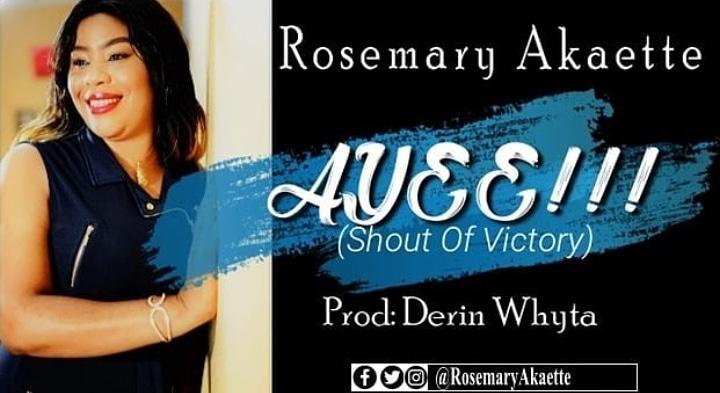 Rosemary Akaette - Ayee (Shout Of Victory)