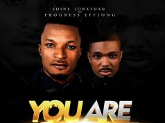 Shine Jonathan - You Are Great Ft. Progress Effiong