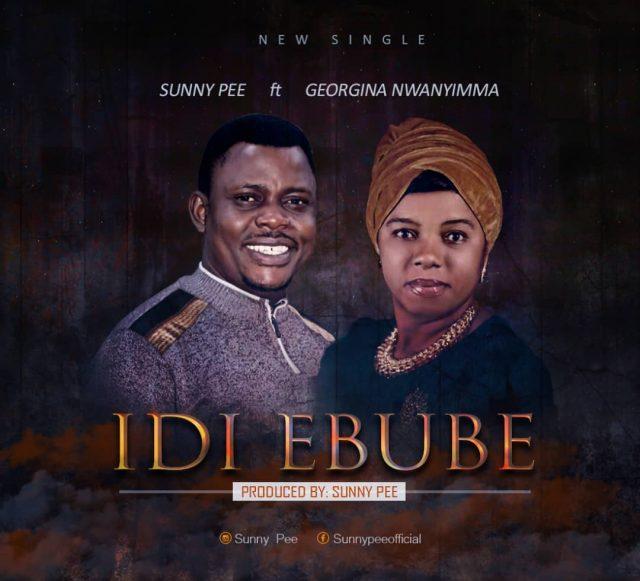 Sunny Pee - Idi Ebube Ft. Georgina Nwanyimma