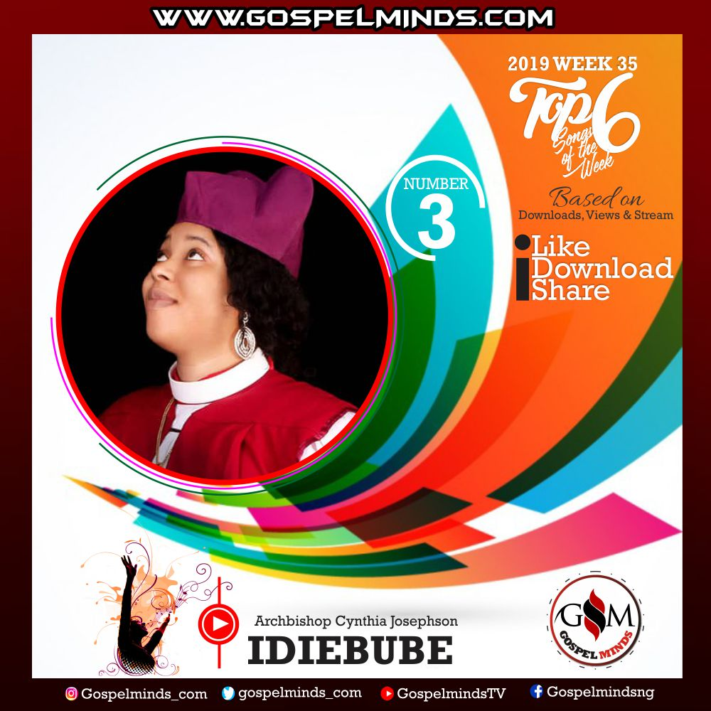 Top 6 Gospel Songs of The Week 2019 WK-35 (Archbishop Cynthia Josephson – Idiebube)