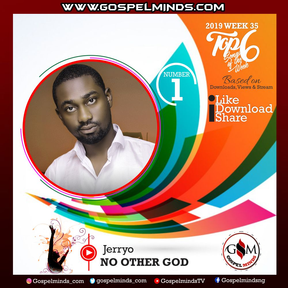 Top 6 Gospel Songs of The Week 2019 WK-35 (Jerryo – No other God)