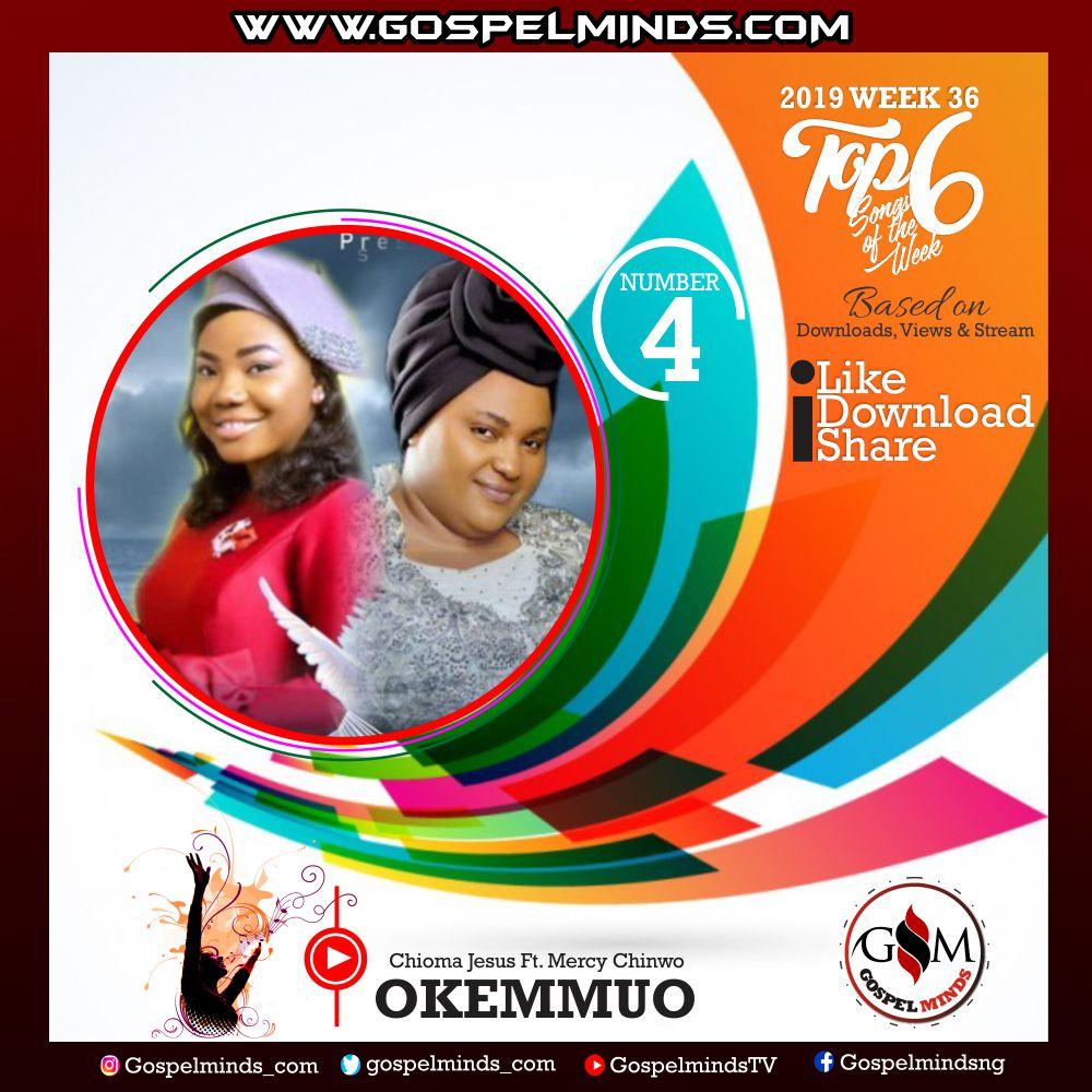 Top 6 Gospel Songs of The Week 2019 WK-36 (Chioma Jesus – Okemmuo Ft. Mercy Chinwo)