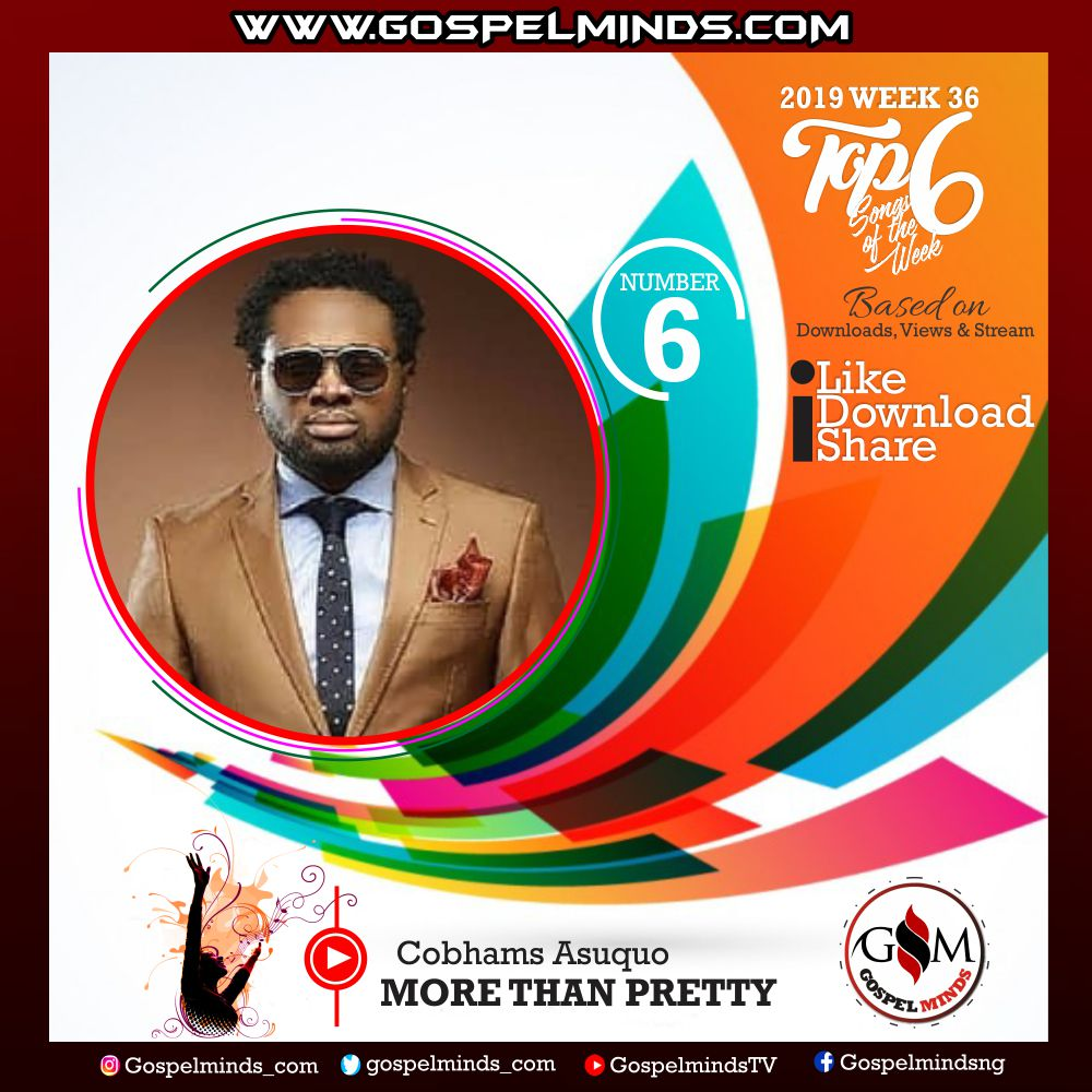 Top 6 Gospel Songs of The Week 2019 WK-36 (Cobhams Asuquo – More Than Pretty)