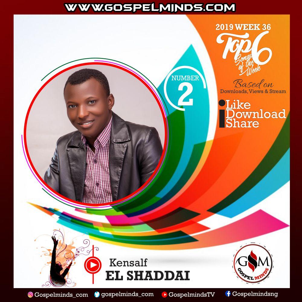 Top 6 Gospel Songs of The Week 2019 WK-36 (Kensalf – El Shaddai)
