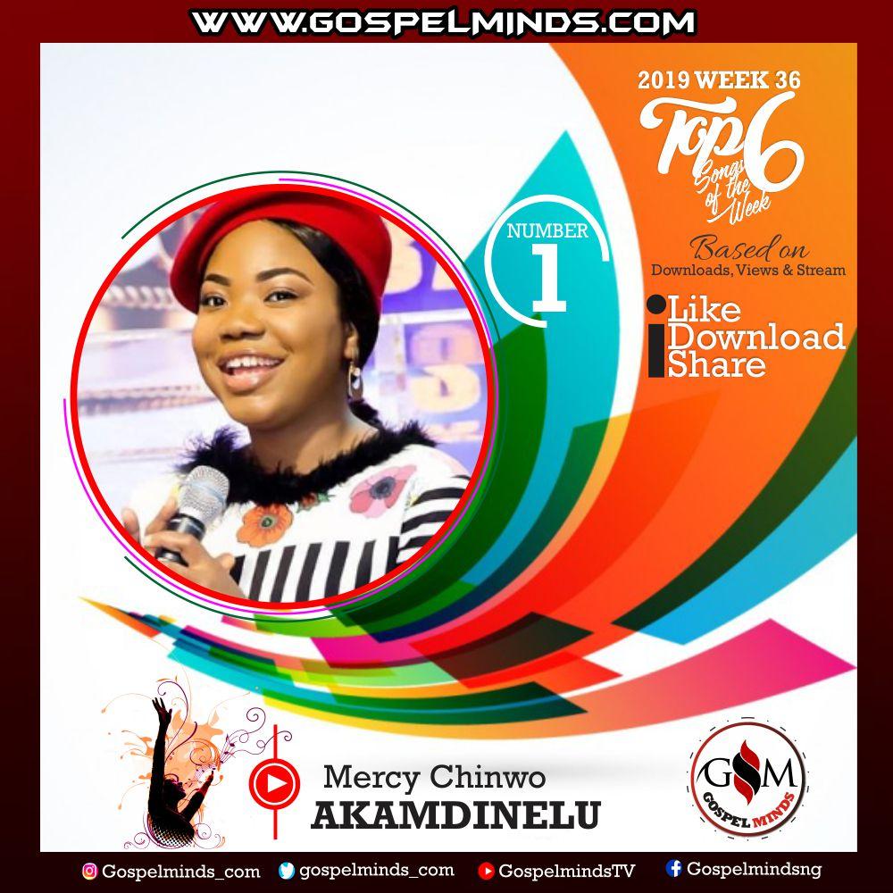 Top 6 Gospel Songs of The Week 2019 WK-36 (Mercy Chinwo – Akamdinelu)