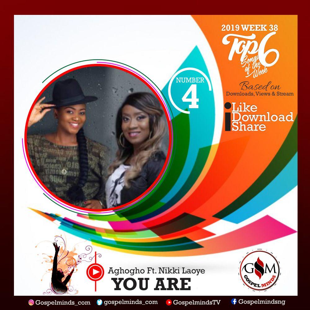 Top 6 Gospel Songs of The Week 2019 WK-38 (Aghogho – You Are Ft. Nikki Laoye)