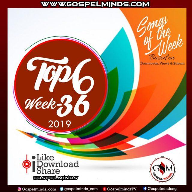 Top 6 Nigerian Gospel Songs of The Week 2019 WK-36