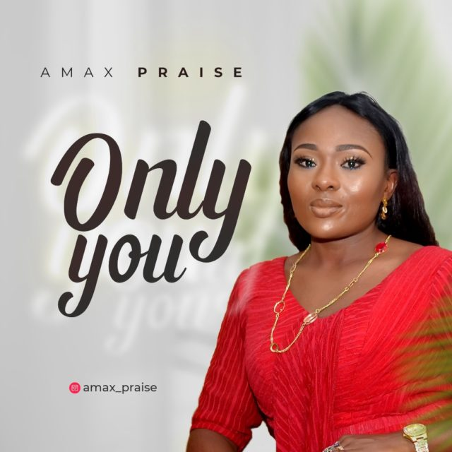 Amax Praise - Only You
