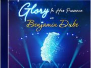 Benjamin Dube - Glory in His Presence
