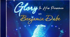Benjamin Dube - Glory in His Presence